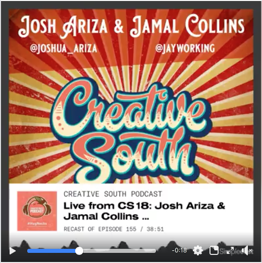 Live From Creative South 2018 | Creative South Podcast With Josh Ariza And Jamal Collins